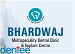 BHARDWAJ MULTISPECIALITY DENTAL CLINIC AND IMPLANT CENTER